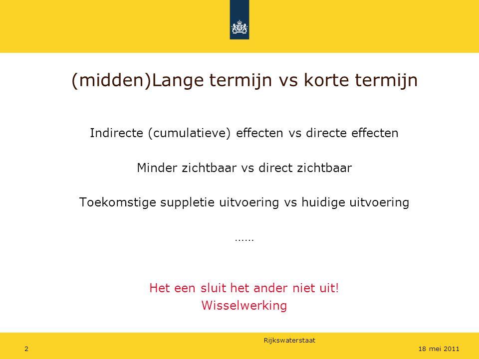 Rijkswaterstaat 218 mei 2011 (midden)Lange termijn vs korte termijn Indirecte (cumulatieve) effecten vs directe effecten Minder zichtbaar vs direct zi