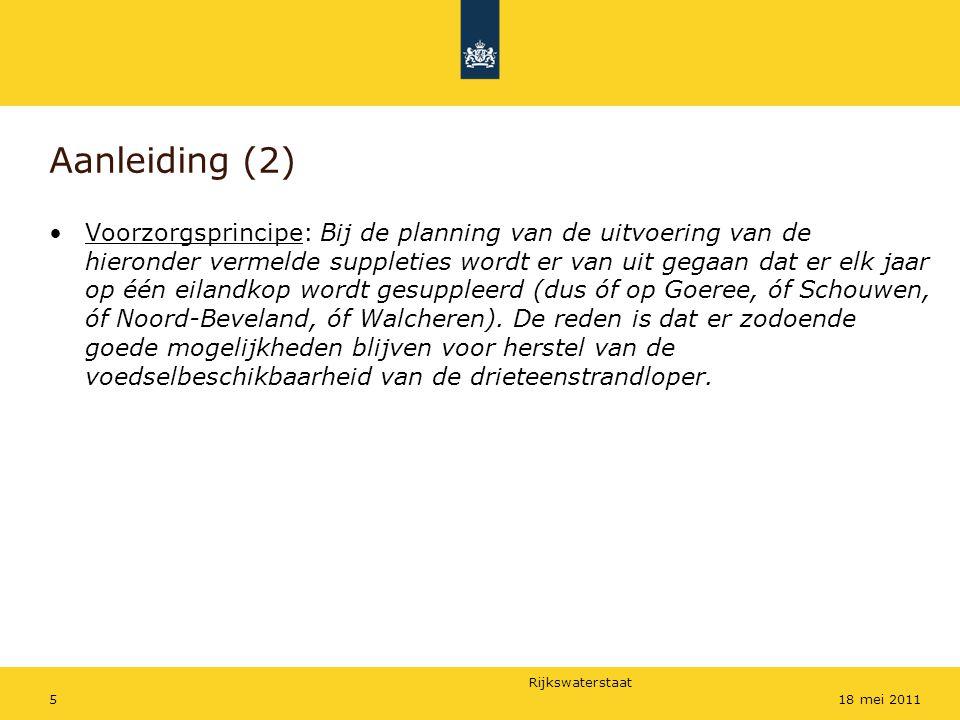 Rijkswaterstaat 518 mei 2011 Aanleiding (2) Voorzorgsprincipe: Bij de planning van de uitvoering van de hieronder vermelde suppleties wordt er van uit gegaan dat er elk jaar op één eilandkop wordt gesuppleerd (dus óf op Goeree, óf Schouwen, óf Noord-Beveland, óf Walcheren).