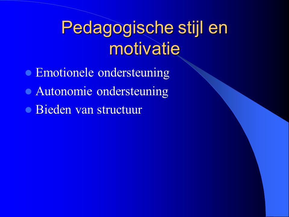 Pedagogische stijl en betrokkenheid Betrokkenheid is het gevolg van een goede motivatie (emotionele ondersteuning, autonomie ondersteuning en structuur).