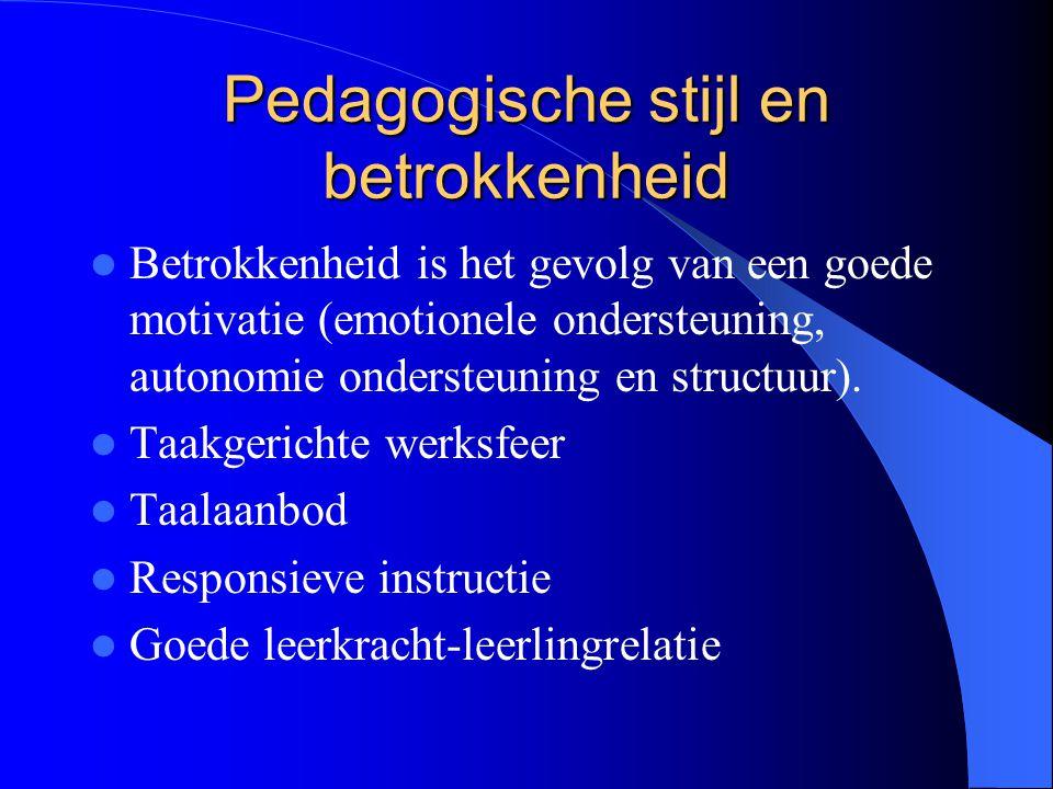 Pedagogische stijl en betrokkenheid Betrokkenheid is het gevolg van een goede motivatie (emotionele ondersteuning, autonomie ondersteuning en structuu