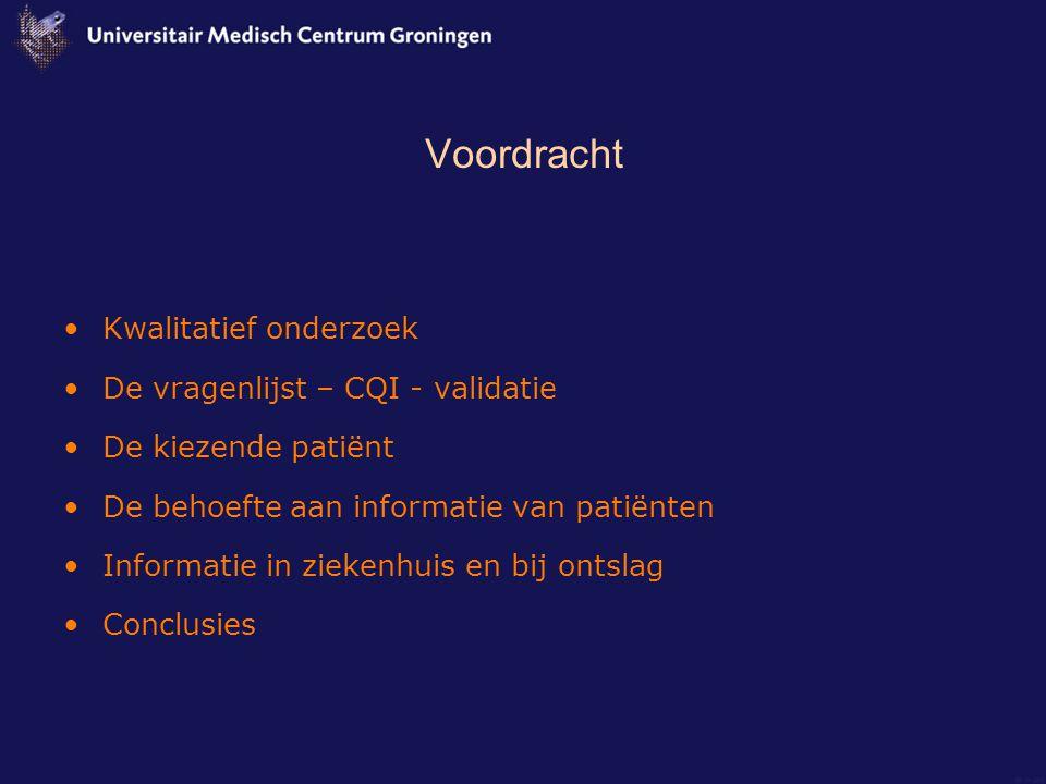 Voordracht Kwalitatief onderzoek De vragenlijst – CQI - validatie De kiezende patiënt De behoefte aan informatie van patiënten Informatie in ziekenhuis en bij ontslag Conclusies