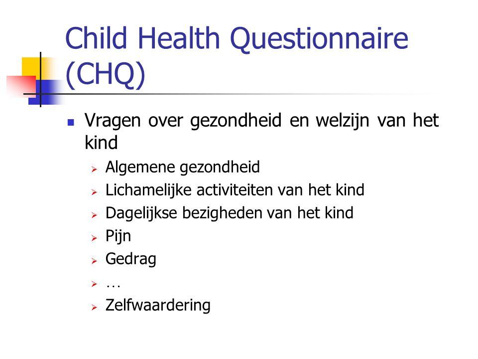 Child Health Questionnaire (CHQ) Vragen over gezondheid en welzijn van het kind  Algemene gezondheid  Lichamelijke activiteiten van het kind  Dagel