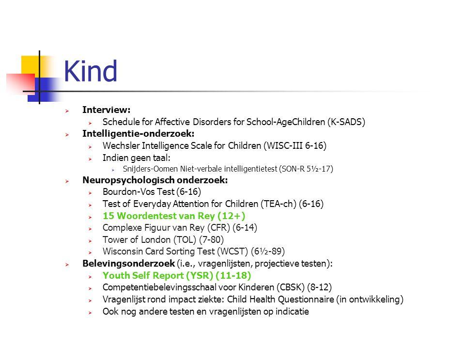 Kind  Interview:  Schedule for Affective Disorders for School-AgeChildren (K-SADS)  Intelligentie-onderzoek:  Wechsler Intelligence Scale for Chil