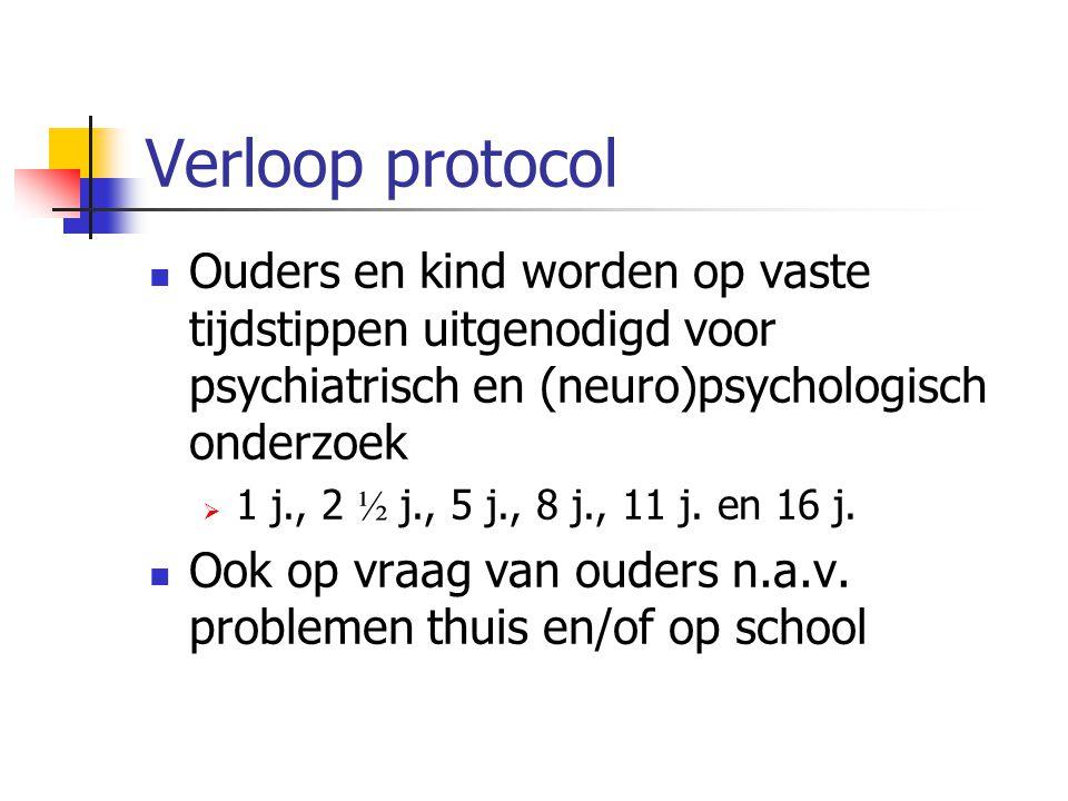 Verloop protocol Ouders en kind worden op vaste tijdstippen uitgenodigd voor psychiatrisch en (neuro)psychologisch onderzoek  1 j., 2 ½ j., 5 j., 8 j
