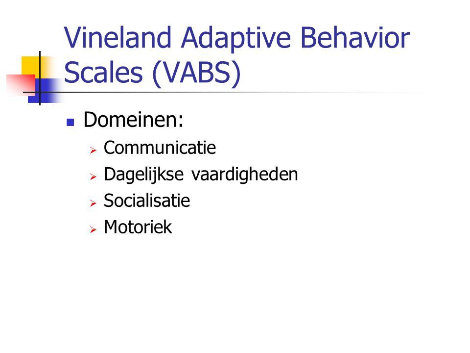 Vineland Adaptive Behavior Scales (VABS) Domeinen:  Communicatie  Dagelijkse vaardigheden  Socialisatie  Motoriek