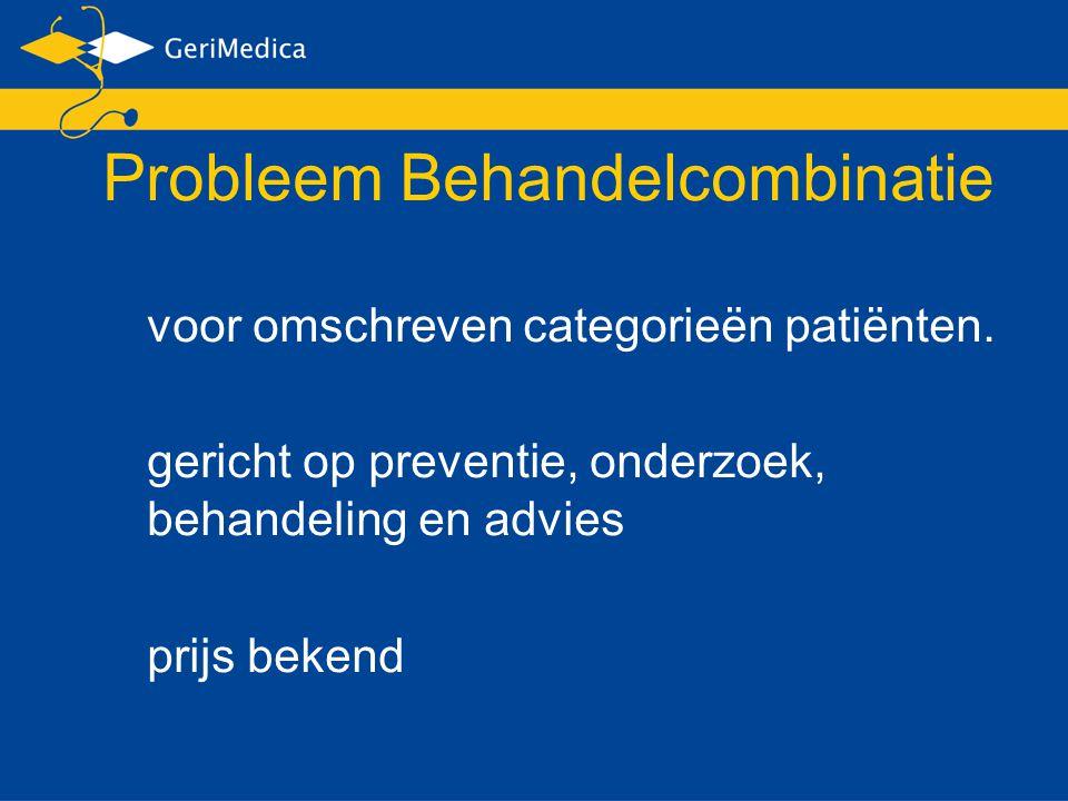 Probleem Behandelcombinatie voor omschreven categorieën patiënten. gericht op preventie, onderzoek, behandeling en advies prijs bekend