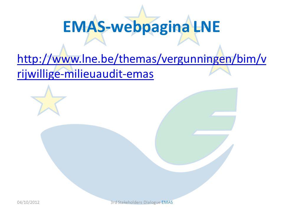 EMAS-webpagina LNE http://www.lne.be/themas/vergunningen/bim/v rijwillige-milieuaudit-emas 04/10/20123rd Stakeholders Dialogue EMAS