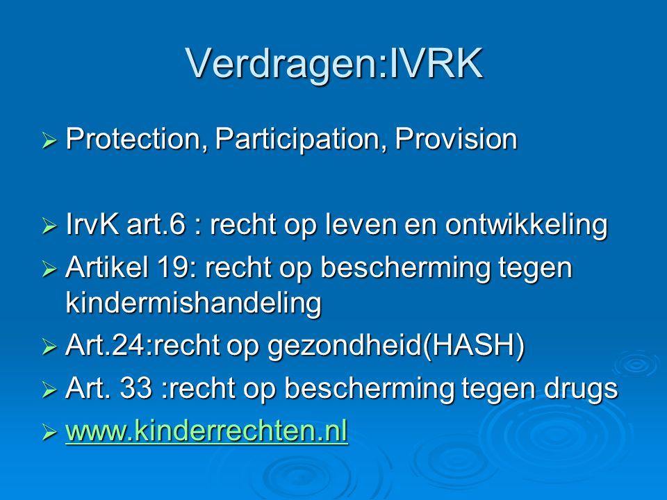 Verdragen:IVRK  Protection, Participation, Provision  IrvK art.6 : recht op leven en ontwikkeling  Artikel 19: recht op bescherming tegen kindermis