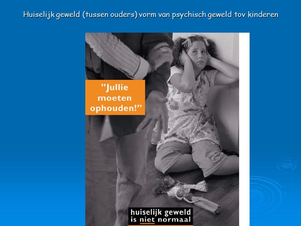 Huiselijk geweld (tussen ouders) vorm van psychisch geweld tov kinderen
