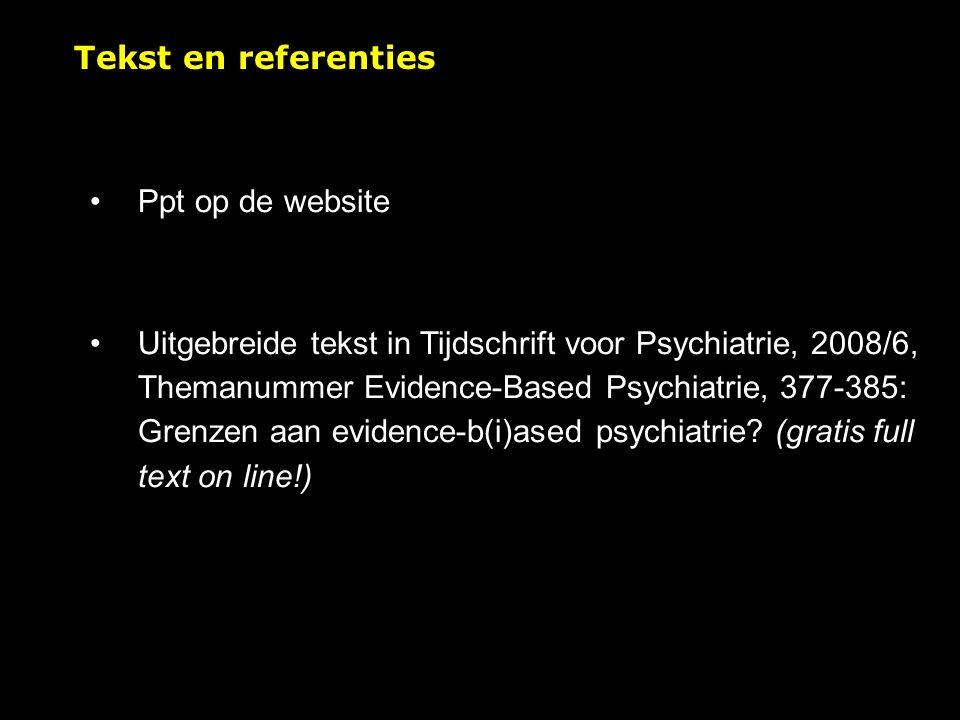 Tekst en referenties Ppt op de website Uitgebreide tekst in Tijdschrift voor Psychiatrie, 2008/6, Themanummer Evidence-Based Psychiatrie, 377-385: Grenzen aan evidence-b(i)ased psychiatrie.