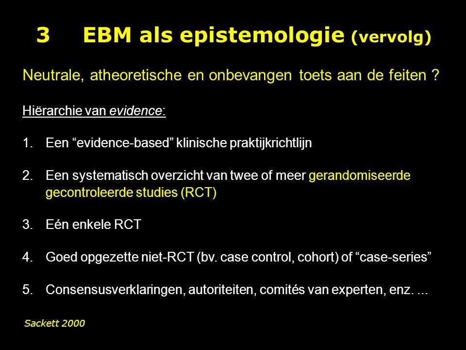 3EBM als epistemologie (vervolg) Neutrale, atheoretische en onbevangen toets aan de feiten .
