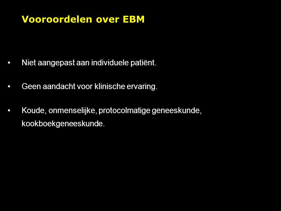 Vooroordelen over EBM Niet aangepast aan individuele patiënt.