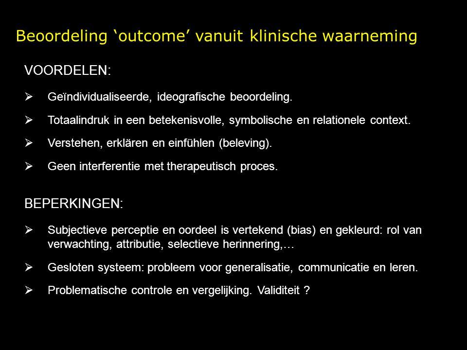 Beoordeling 'outcome' vanuit klinische waarneming VOORDELEN:  Geïndividualiseerde, ideografische beoordeling.