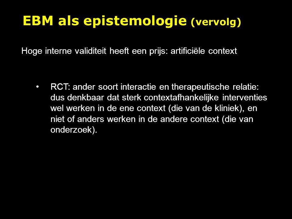 Hoge interne validiteit heeft een prijs: artificiële context RCT: ander soort interactie en therapeutische relatie: dus denkbaar dat sterk contextafhankelijke interventies wel werken in de ene context (die van de kliniek), en niet of anders werken in de andere context (die van onderzoek).