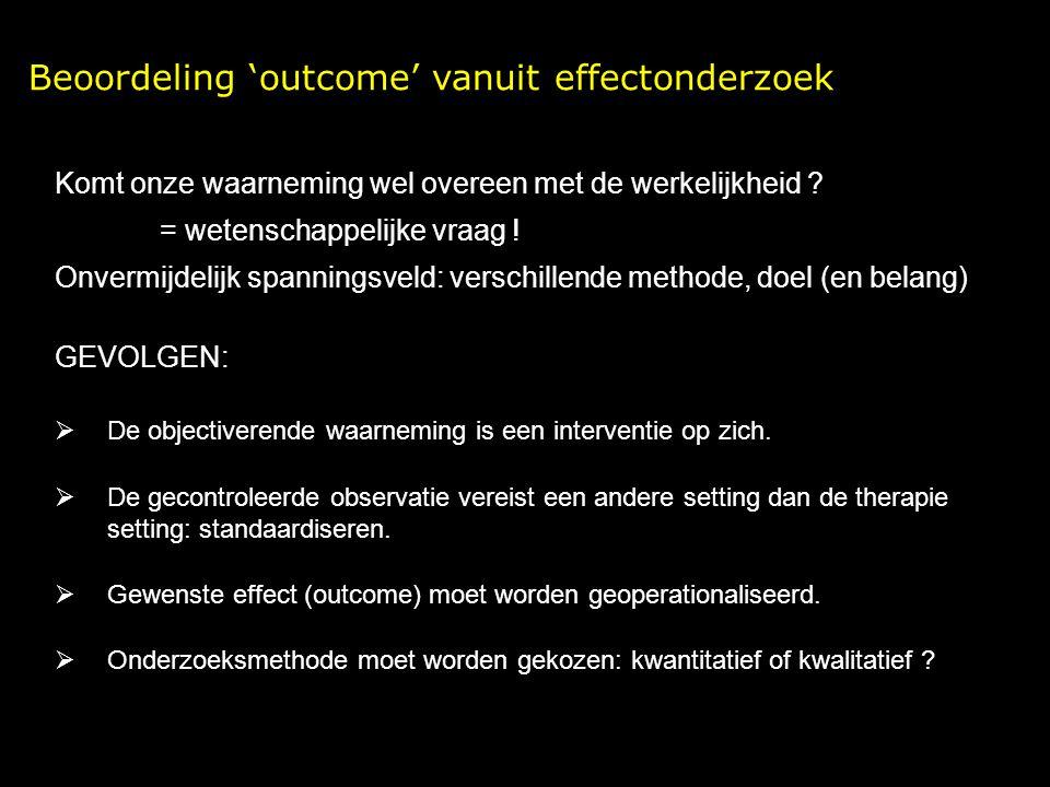 Beoordeling 'outcome' vanuit effectonderzoek Komt onze waarneming wel overeen met de werkelijkheid .