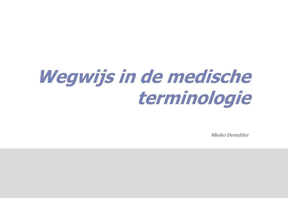 Wegwijs in de medische terminologie Mieke Devolder