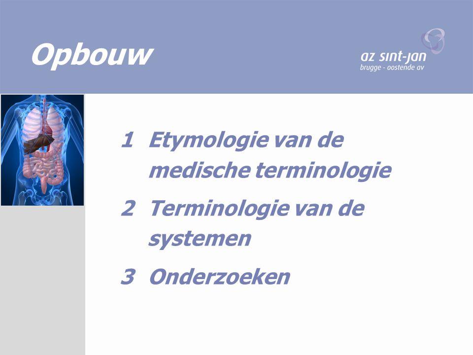 Opbouw 1 Etymologie van de medische terminologie 2Terminologie van de systemen 3Onderzoeken