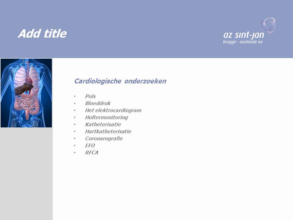 Add title Pols Bloeddruk Het elektrocardiogram Holtermonitoring Katheterisatie Hartkatheterisatie Coronarografie EFO RFCA Cardiologische onderzoeken