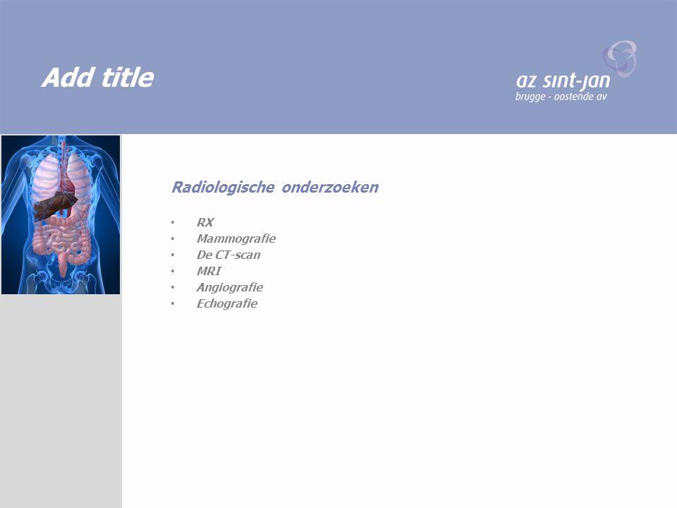 Add title RX Mammografie De CT-scan MRI Angiografie Echografie Radiologische onderzoeken