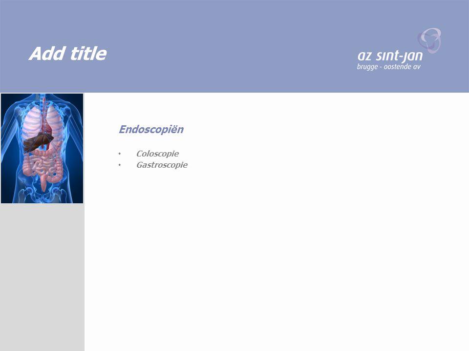 Add title Coloscopie Gastroscopie Endoscopiën