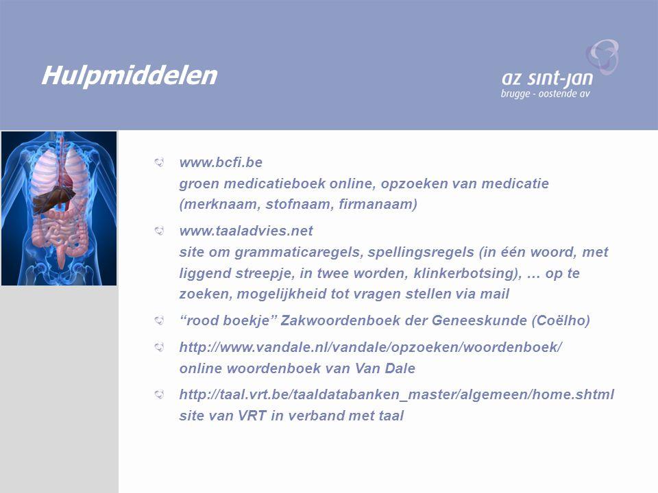 Hulpmiddelen www.bcfi.be groen medicatieboek online, opzoeken van medicatie (merknaam, stofnaam, firmanaam) www.taaladvies.net site om grammaticaregel