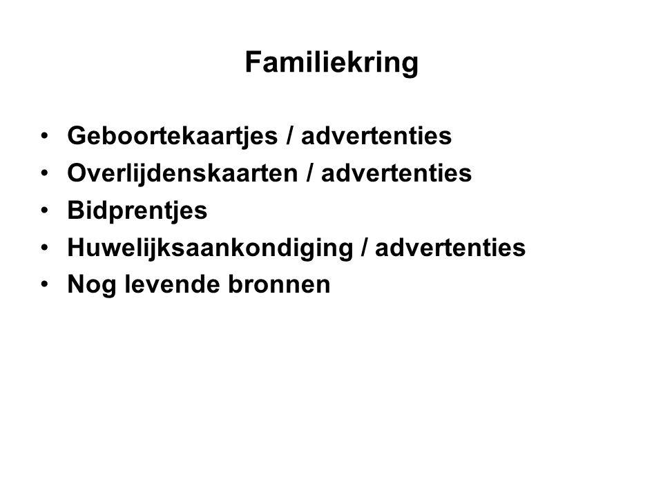 Familiekring Geboortekaartjes / advertenties Overlijdenskaarten / advertenties Bidprentjes Huwelijksaankondiging / advertenties Nog levende bronnen