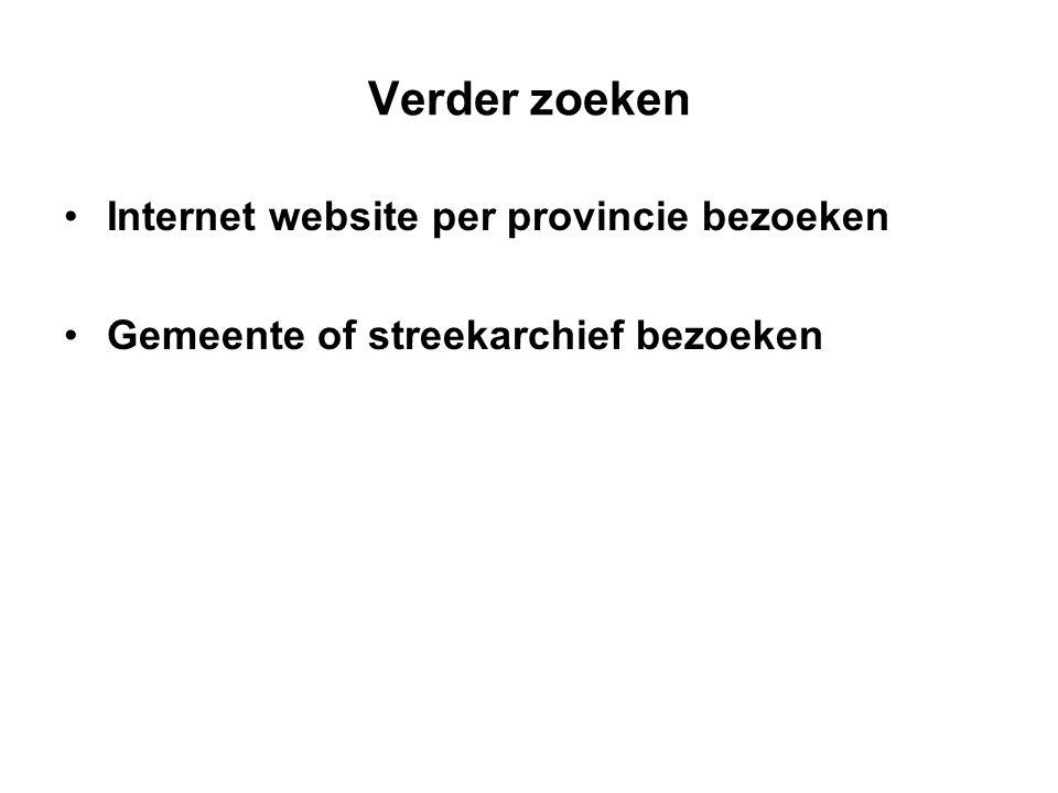 Verder zoeken Internet website per provincie bezoeken Gemeente of streekarchief bezoeken