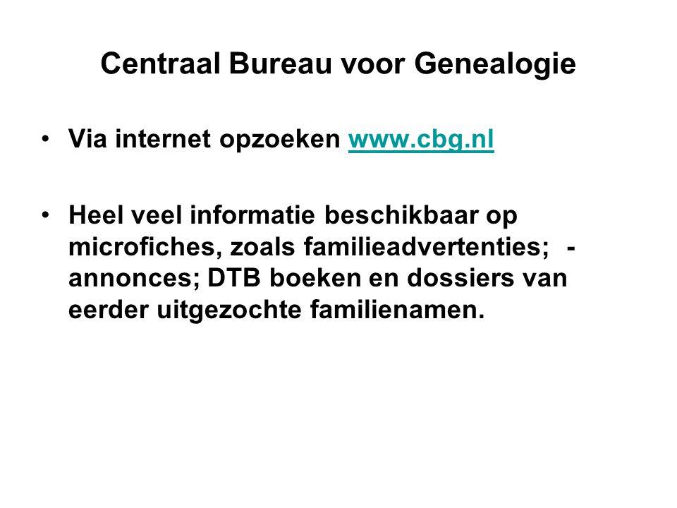 Centraal Bureau voor Genealogie Via internet opzoeken www.cbg.nlwww.cbg.nl Heel veel informatie beschikbaar op microfiches, zoals familieadvertenties;
