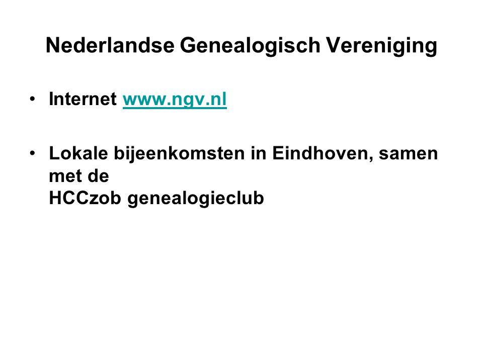Nederlandse Genealogisch Vereniging Internet www.ngv.nlwww.ngv.nl Lokale bijeenkomsten in Eindhoven, samen met de HCCzob genealogieclub