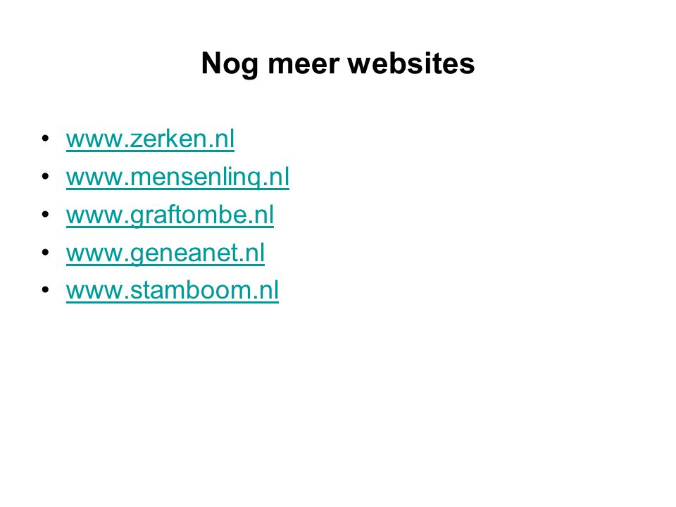 Nog meer websites www.zerken.nl www.mensenlinq.nl www.graftombe.nl www.geneanet.nl www.stamboom.nl