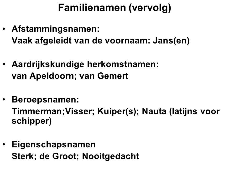 Afstammingsnamen: Vaak afgeleidt van de voornaam: Jans(en) Aardrijkskundige herkomstnamen: van Apeldoorn; van Gemert Beroepsnamen: Timmerman;Visser; K
