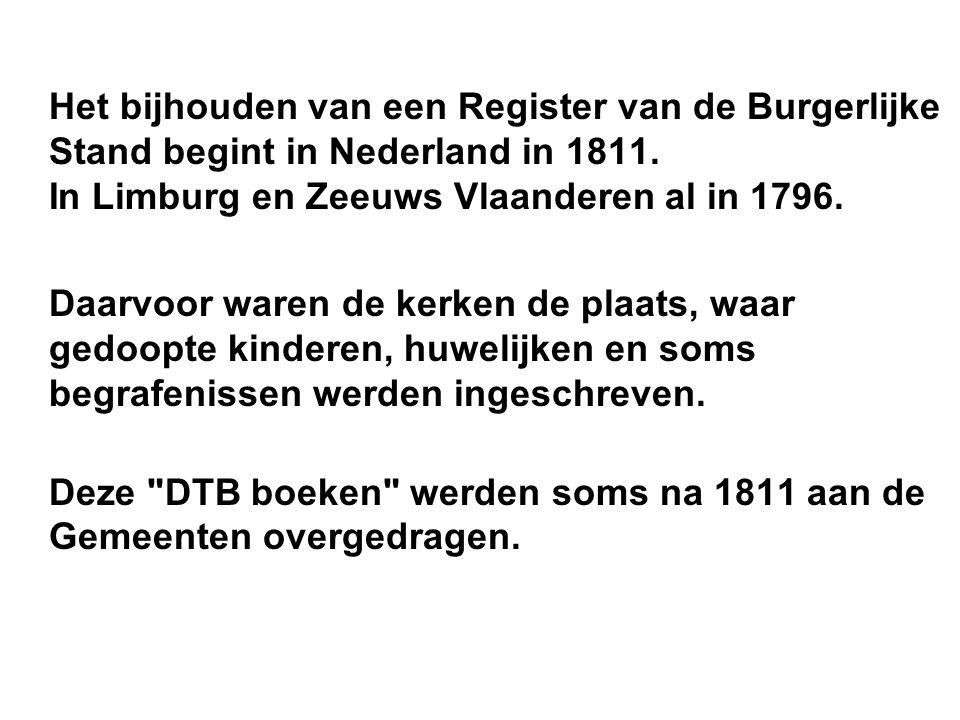 Het bijhouden van een Register van de Burgerlijke Stand begint in Nederland in 1811. In Limburg en Zeeuws Vlaanderen al in 1796. Daarvoor waren de ker