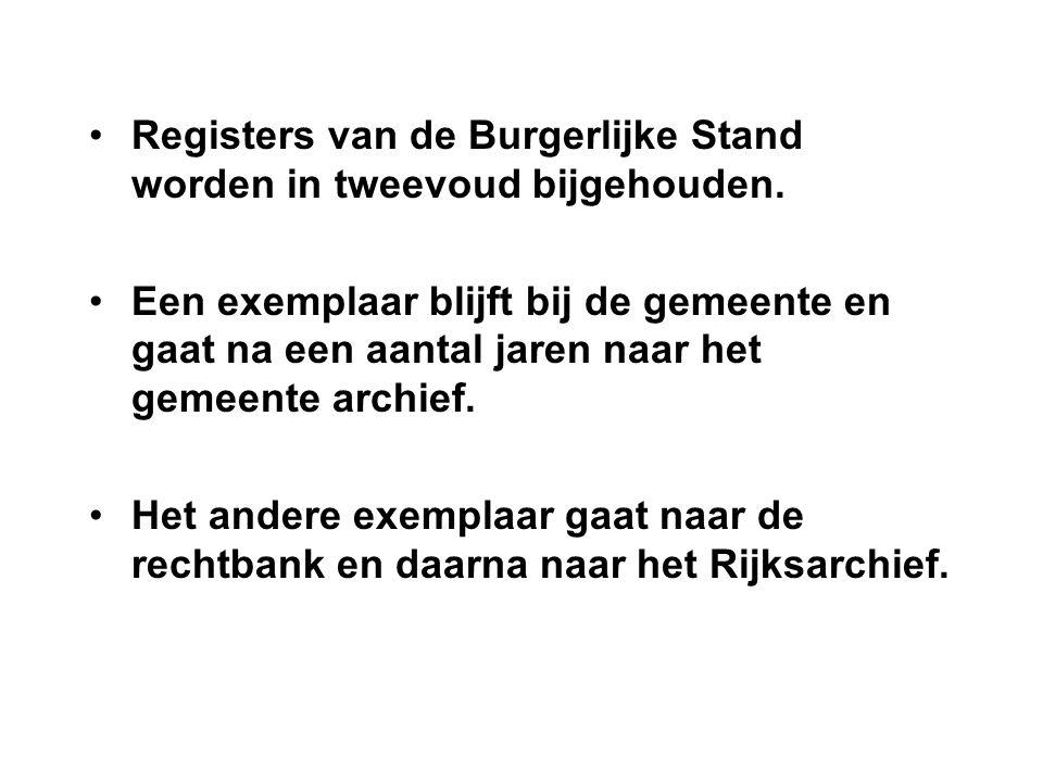 Registers van de Burgerlijke Stand worden in tweevoud bijgehouden. Een exemplaar blijft bij de gemeente en gaat na een aantal jaren naar het gemeente