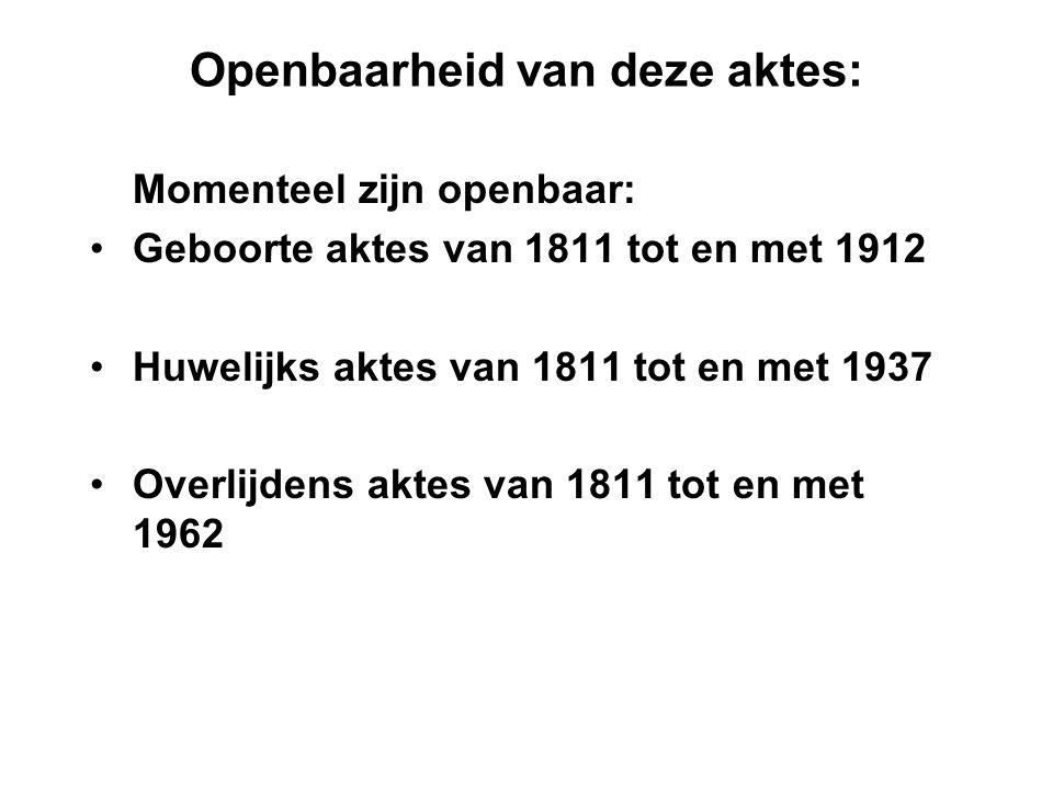 Openbaarheid van deze aktes: Momenteel zijn openbaar: Geboorte aktes van 1811 tot en met 1912 Huwelijks aktes van 1811 tot en met 1937 Overlijdens akt