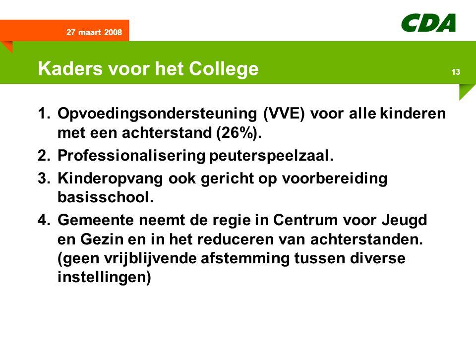 27 maart 2008 13 Kaders voor het College 1.Opvoedingsondersteuning (VVE) voor alle kinderen met een achterstand (26%). 2.Professionalisering peuterspe