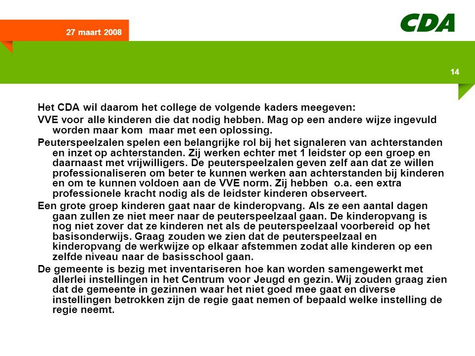 27 maart 2008 14 Het CDA wil daarom het college de volgende kaders meegeven: VVE voor alle kinderen die dat nodig hebben. Mag op een andere wijze inge