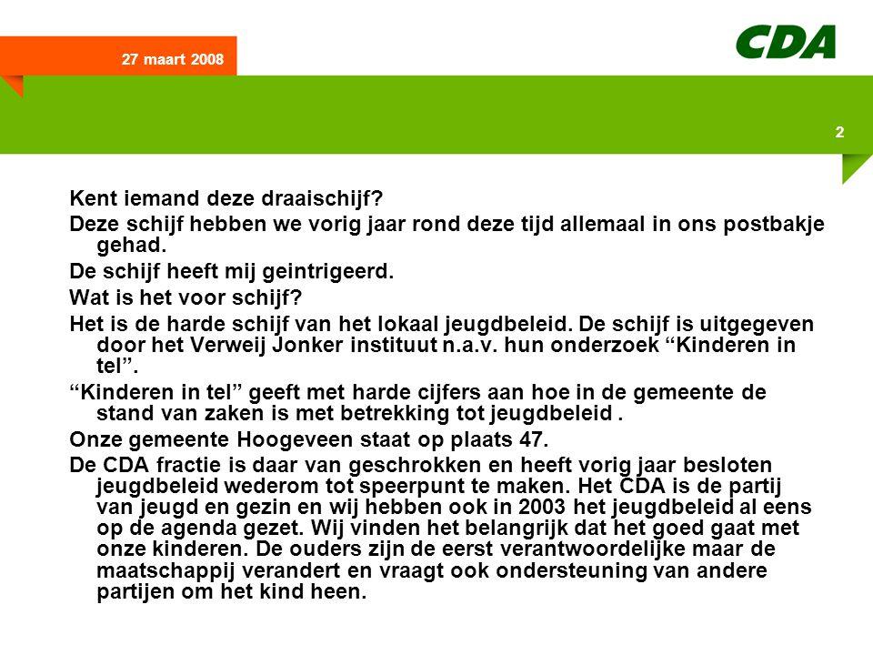 27 maart 2008 13 Kaders voor het College 1.Opvoedingsondersteuning (VVE) voor alle kinderen met een achterstand (26%).