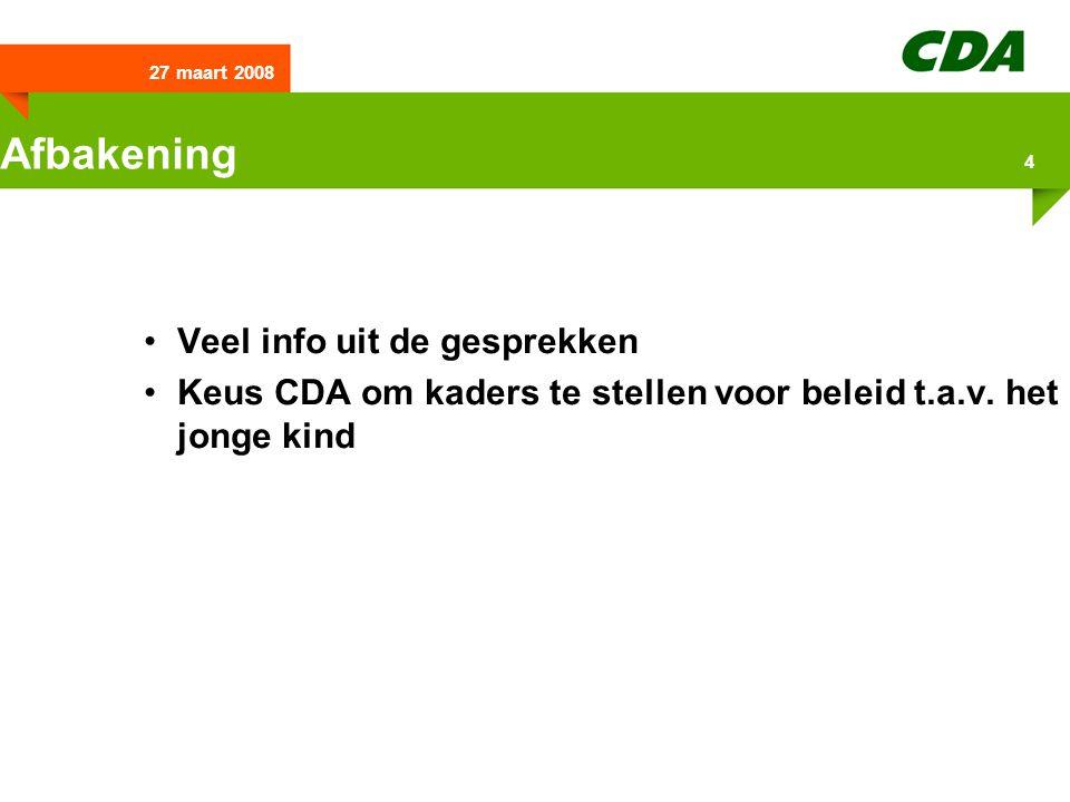 27 maart 2008 4 Afbakening Veel info uit de gesprekken Keus CDA om kaders te stellen voor beleid t.a.v. het jonge kind