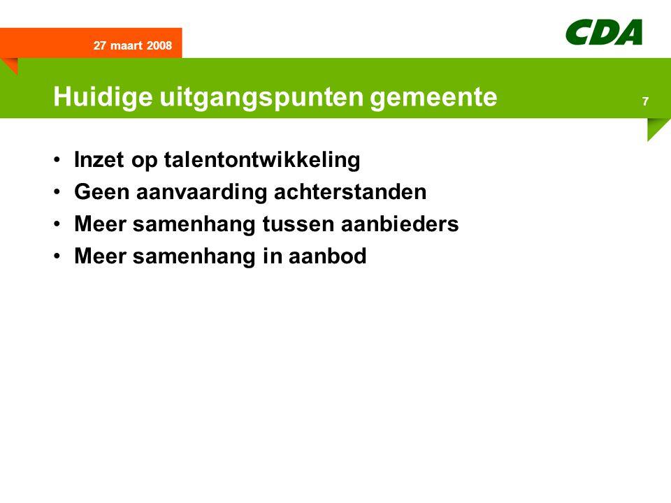 27 maart 2008 7 Huidige uitgangspunten gemeente Inzet op talentontwikkeling Geen aanvaarding achterstanden Meer samenhang tussen aanbieders Meer samen