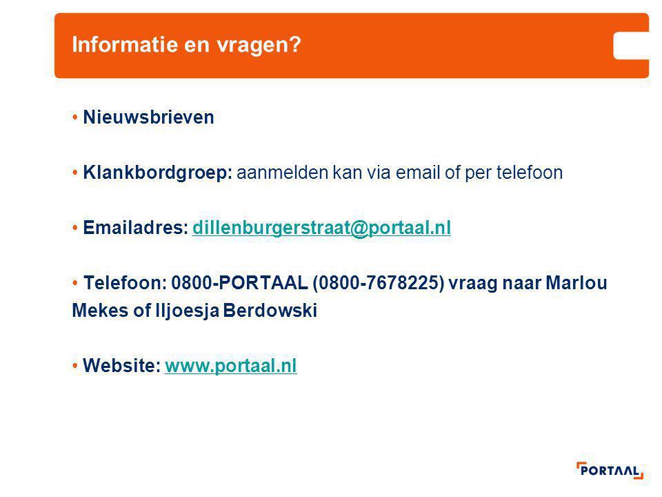 Informatie en vragen? Nieuwsbrieven Klankbordgroep: aanmelden kan via email of per telefoon Emailadres: dillenburgerstraat@portaal.nldillenburgerstraa