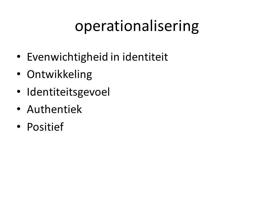 operationalisering Evenwichtigheid in identiteit Ontwikkeling Identiteitsgevoel Authentiek Positief