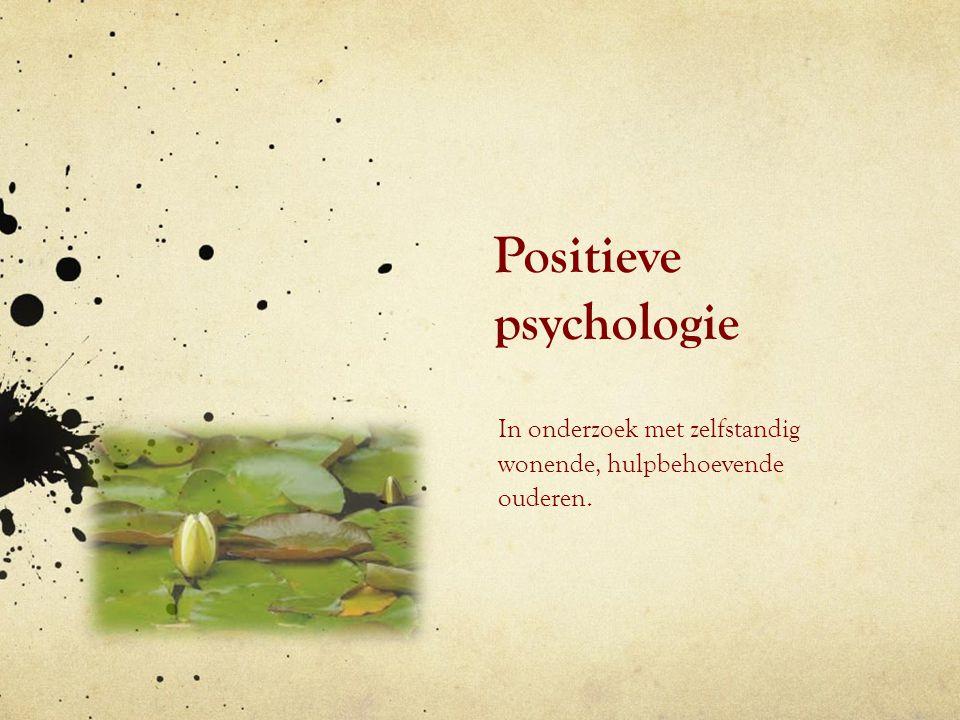 Positieve psychologie Aanvulling op reguliere psychologie Studie naar positieve emoties, engagement & zingeving 3 thema's: Krachten van mensen als voor kwetsbaarheden Uitbouwen en doorontwikkelingen Betekenisvol maken van het leven van normale mensen & stimuleren van talent als voor het herstellen van ziekten Begrijpen en onderzoeken van factoren en positief ontwikkelen