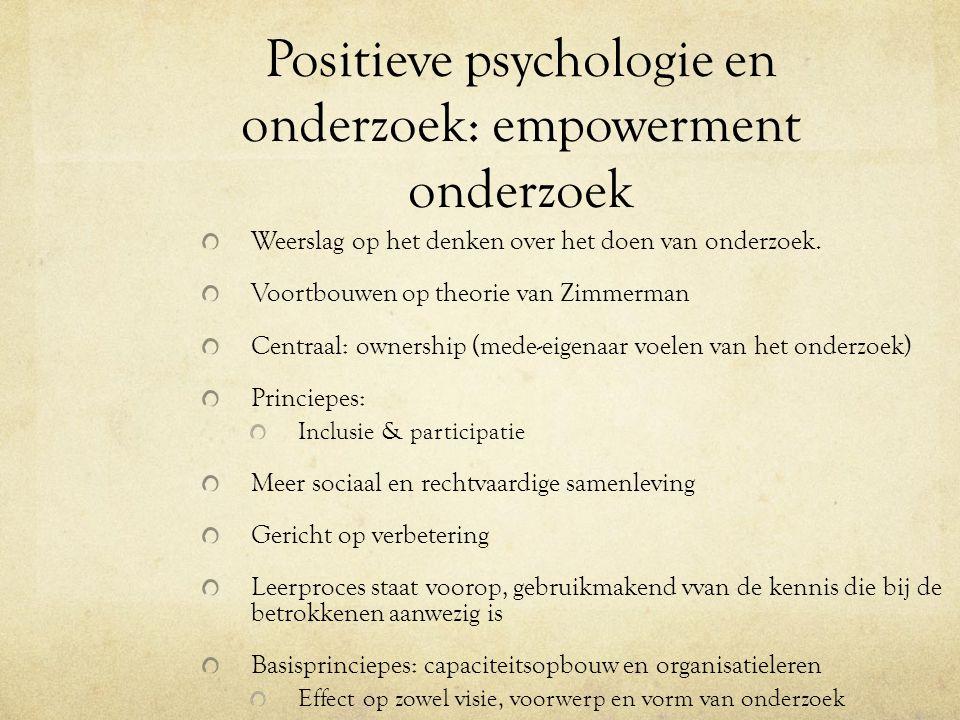 Positieve psychologie en onderzoek: empowerment onderzoek Weerslag op het denken over het doen van onderzoek. Voortbouwen op theorie van Zimmerman Cen