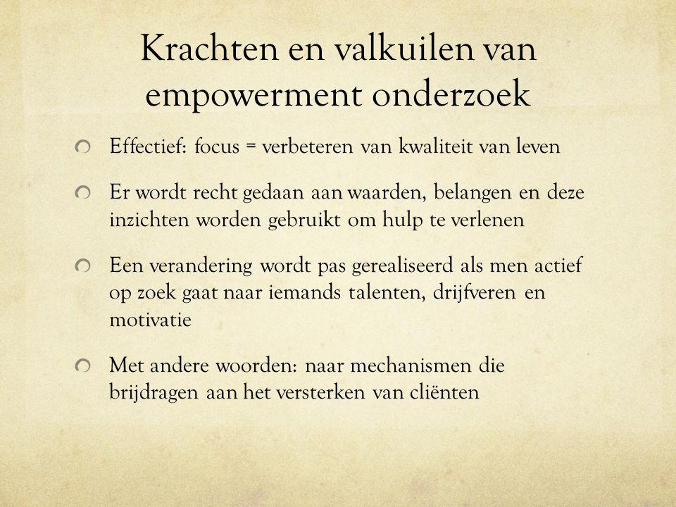 Krachten en valkuilen van empowerment onderzoek Effectief: focus = verbeteren van kwaliteit van leven Er wordt recht gedaan aan waarden, belangen en d