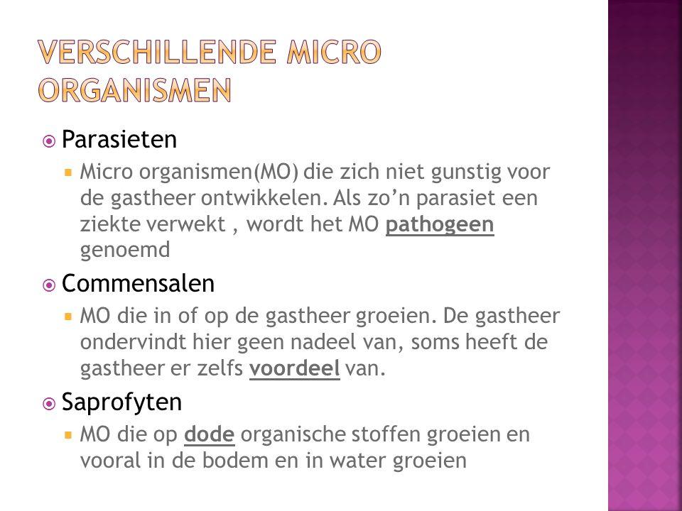  Parasieten  Micro organismen(MO) die zich niet gunstig voor de gastheer ontwikkelen. Als zo'n parasiet een ziekte verwekt, wordt het MO pathogeen g