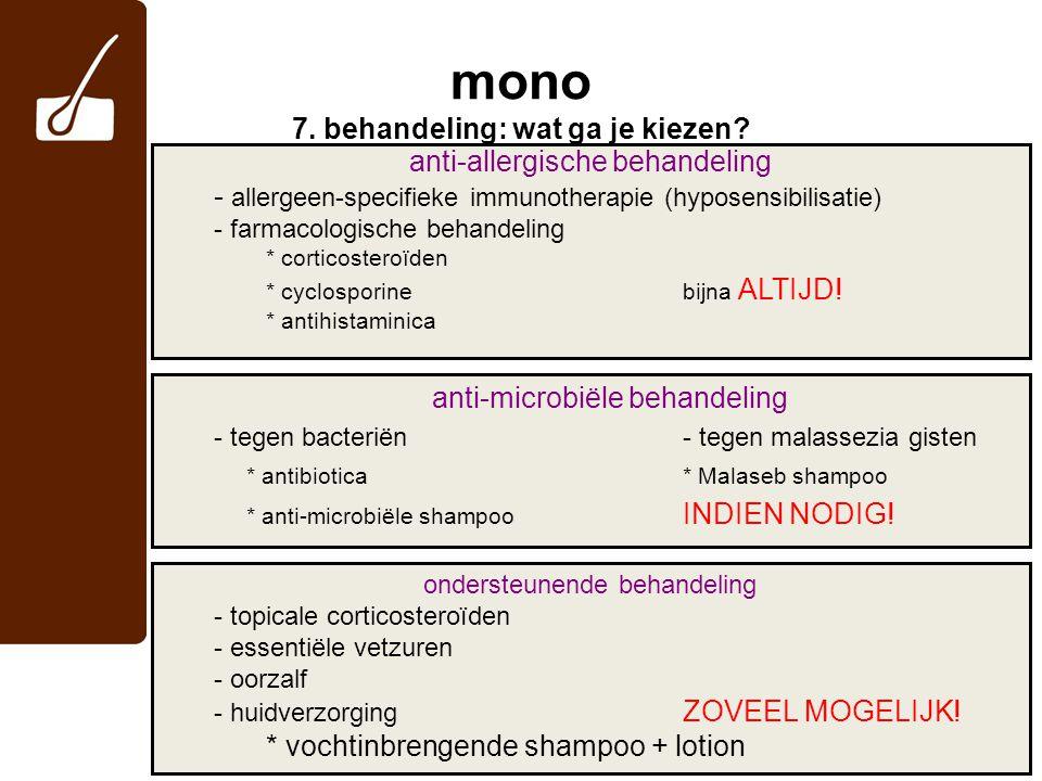 anti-allergische behandeling - allergeen-specifieke immunotherapie (hyposensibilisatie) - farmacologische behandeling * corticosteroïden * cyclosporinebijna ALTIJD.