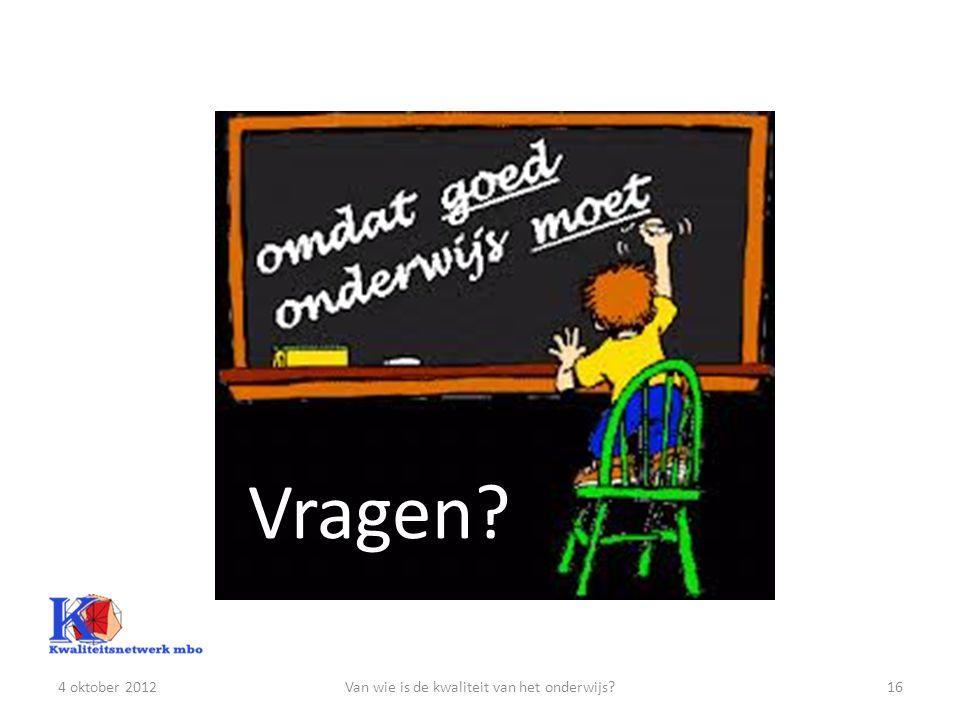 4 oktober 2012Van wie is de kwaliteit van het onderwijs?16 Vragen?
