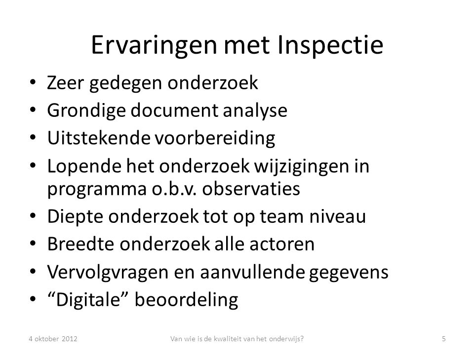 Ervaringen met Inspectie Zeer gedegen onderzoek Grondige document analyse Uitstekende voorbereiding Lopende het onderzoek wijzigingen in programma o.b.v.