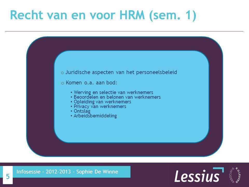 Recht van en voor HRM (sem. 1) 5 Infosessie – 2012-2013 - Sophie De Winne o Juridische aspecten van het personeelsbeleid o Komen o.a. aan bod: Werving