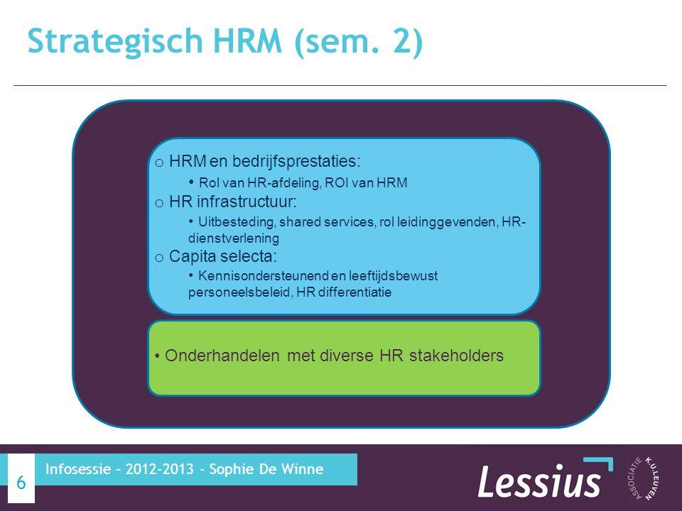 Strategisch HRM (sem. 2) 6 Infosessie – 2012-2013 - Sophie De Winne o HRM en bedrijfsprestaties: Rol van HR-afdeling, ROI van HRM o HR infrastructuur:
